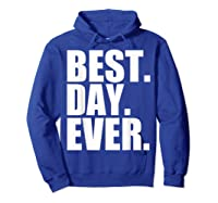 Best Day Ever Funny Sayings Event T-shirt Hoodie Royal Blue