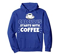 Calculus Starts With Coffee Funny Gift Shirts Hoodie Royal Blue