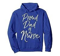 Proud Dad Of A Nurse Fun Cute Father Nursing Shirts Hoodie Royal Blue