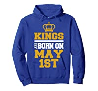 Kings Are Born On May 1st Birthday For Shirts Hoodie Royal Blue