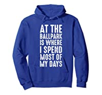 At The Ballpark Is Where I Spend Most Of My Days Baseball Shirts Hoodie Royal Blue