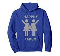Happily Taken Lesbian Shirt - Gay Lesbians Couple T-shirts Hoodie Royal Blue