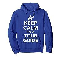 Keep Calm I\\\'m A Tour Guide T-shirt Hoodie Royal Blue