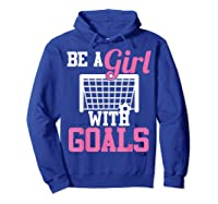 Girls Soccer Be A Girl With Goals Soccer Player S Shirts Hoodie Royal Blue