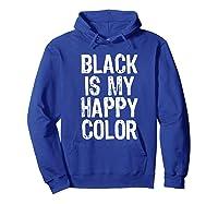 Black Is My Happy Color Emo Goth Dark Gift Christmas Shirts Hoodie Royal Blue
