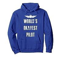 World's Okayest Pilot Funny Flying Aviation Shirts Hoodie Royal Blue