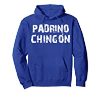 El Padrino Mas Chingon Playera Camisa Regalo Ideal Shirts Hoodie Royal Blue
