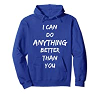 I Can Do Anything Better Than You T-shirt Hoodie Royal Blue