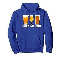 Haze Me Bro Funny Craft Beer Design For Hops Lovers Shirts Hoodie Royal Blue