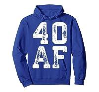 40 Af 40th Birthday Gif Shirts Hoodie Royal Blue