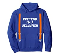 Pretend I'm Jellyfish Funny Lazy Halloween Party Costume Shirts Hoodie Royal Blue