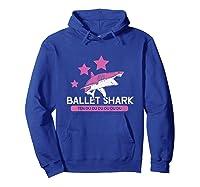 Ballet Ii Ballet Shark Shirts Hoodie Royal Blue