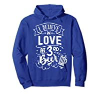 Anti Valentines Day Gifts - I Believe In Love At Third Beer T-shirt Hoodie Royal Blue