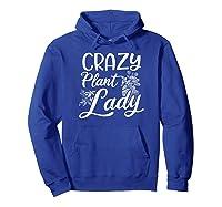 Crazy Plant Lady Design Gardening Grandma Gift Shirts Hoodie Royal Blue