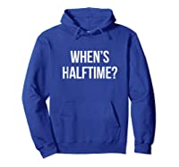 When\\\'s Halftime? Football Game T-shirt Hoodie Royal Blue