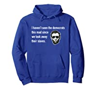 Haven't Seen The Democrats This Mad Since Slaves Shirts Hoodie Royal Blue
