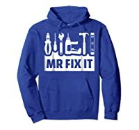 Dad Shirt Mr Fix It Funny T For Father Of A Son Tee Hoodie Royal Blue