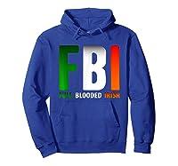 St Patrick's Day Fbi Full Blooded Irish Shirts Hoodie Royal Blue