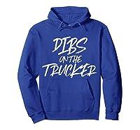 Dibs On The Trucker Funny Husband Wife Semi Trailer T-shirt Hoodie Royal Blue