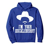 I'm Your Huckleberry Funny Sarcasm Shirts Hoodie Royal Blue