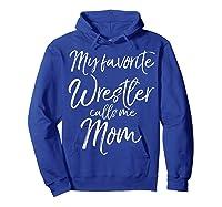 Cute Wrestling Mother Gift My Favorite Wrestler Calls Me Mom T-shirt Hoodie Royal Blue