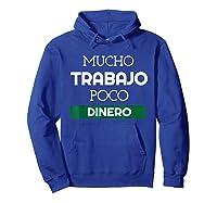 Mucho Trabajo Poco Dinero Funny Spanish Phrases Shirts Hoodie Royal Blue