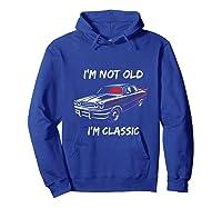 I\\\'m Not Old, I\\\'m Classic T-shirt Hoodie Royal Blue
