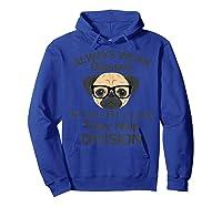 Always Wear Eyeglasses To Math Class Funny Pug Dog T-shirt Hoodie Royal Blue