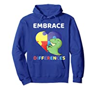 Embrace Differences Autism Awareness T Rex Dinosaur Cute Shirts Hoodie Royal Blue