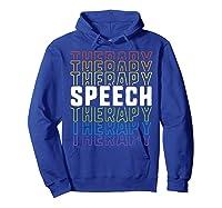 Speech Therapy School Therapist Language Pathologist Shirts Hoodie Royal Blue