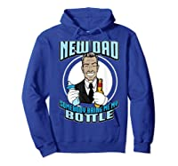 New Dad Someone Bring Me My Bottle Funny Beer Drinking Shirts Hoodie Royal Blue