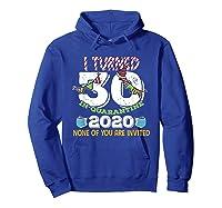Turned 30 In Quarantine Cute 30th Birthday Gift Shirts Hoodie Royal Blue