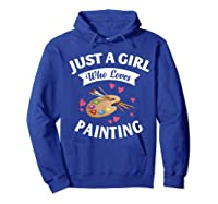 Just A Girl Who Loves Painting, Art Lovers Girls Shirts Hoodie Royal Blue