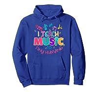I Teach Music To Tiny Humans Musical Tea T-shirt Hoodie Royal Blue