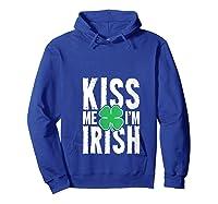 St Patricks Day Shirt Shamrock Kiss Me I'm Irish T-shirt Hoodie Royal Blue