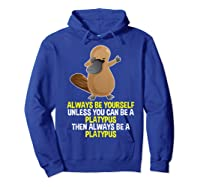 Always Be Yourself Dabbing Platypus T Shirt Gifts For  Hoodie Royal Blue