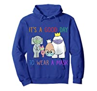 It's A Good Day To Wear A Mask Funny Gift Shirts Hoodie Royal Blue
