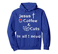 Jesus Coffee And Cats Is All I Need Christian Shirts Hoodie Royal Blue