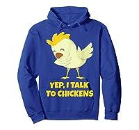 Yep I Talk To Chickens Shirt Farm Lover Dabbing Chicken T-shirt Hoodie Royal Blue