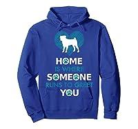 Pug Dog Funny Gift Home Is With Dog Shirts Hoodie Royal Blue