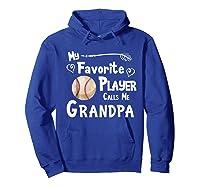 Baseball Softball Favorite Player Calls Me Grandpa Shirts Hoodie Royal Blue
