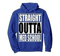 Cool Straight Outta Med School Graduation Shirt Hoodie Royal Blue