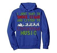 Just Want To Smoke Cigar Listen Christmas Music Shirts Hoodie Royal Blue