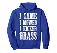 I Came Mowed I Kicked Grass - Funny Lawn Mowing Shirt Hoodie Royal Blue
