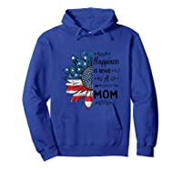 Happiness Is Being Mom Flower Independence Day Shirts Hoodie Royal Blue