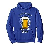 Hold My Beer Funny Humor Gag Gift T-shirt Hoodie Royal Blue