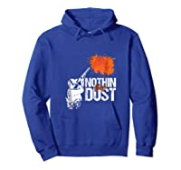 Nothing But Dust Skeet Or Trap Shooting Funny Gift T-shirt Hoodie Royal Blue