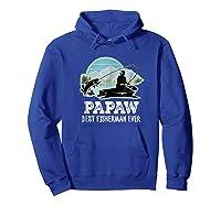S Papaw Fishing Shirt Grandpa Best Fisherman Ever Gift Tee Hoodie Royal Blue