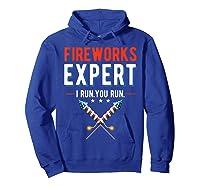 Fireworks Expert I Run You Run 4th Of July 4th Of July T-shirt Hoodie Royal Blue