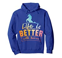 Cute Life Is Better With Horses Horsey Shirts Hoodie Royal Blue